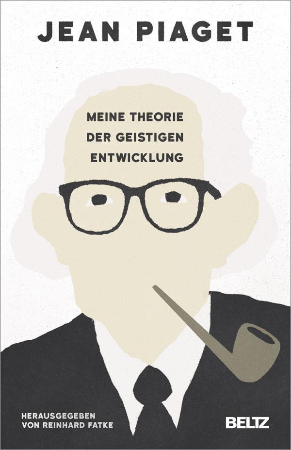 Meine Theorie der geistigen Entwicklung - - Jean Piaget