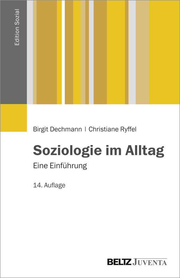 Soziologie im Alltag - Eine Einführung - Birgit Dechmann, Christiane ...