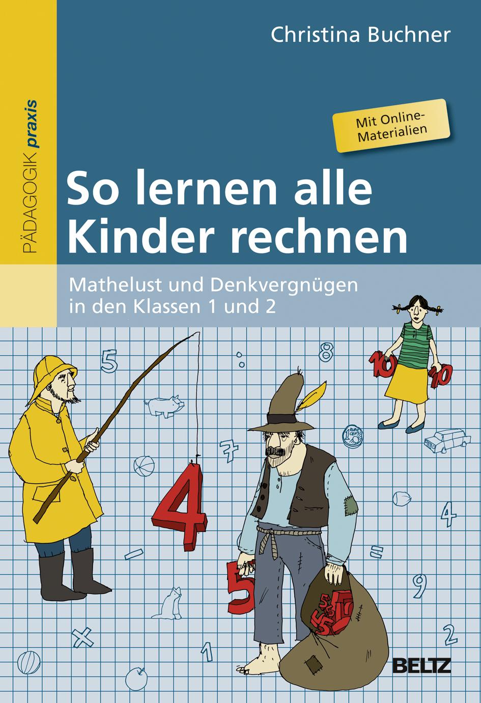 So lernen alle Kinder rechnen - Mathelust und Denkvergnügen in den ...