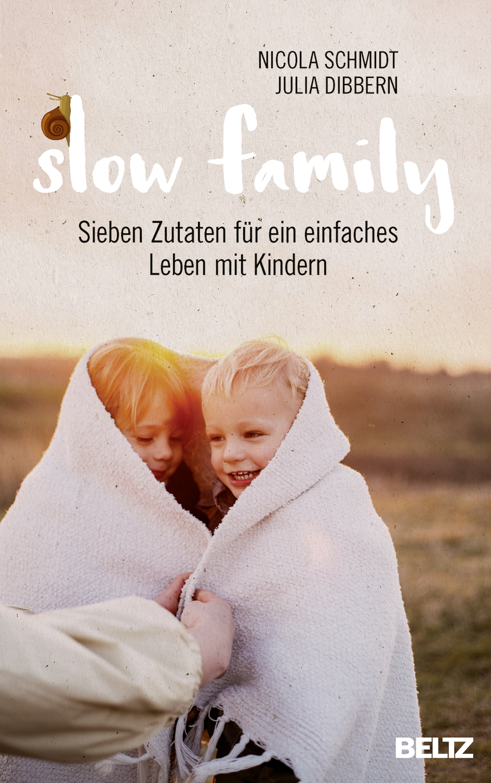 Liebevoll leben und lernen - junge Menschen - Kinder - Bild vom Buch: Slow Family - Autorinen: Julia Dibbern, Nicola Schmidt - Verlag: Beltz Verlag